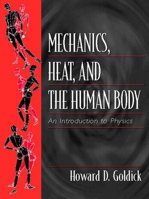 Mechanics, Heat, and the Human Body By Goldick, Howard D.