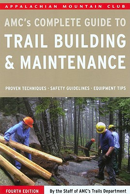 AMC's Complete Guide to Trail Building & Maintenance By AMC's Trails Department